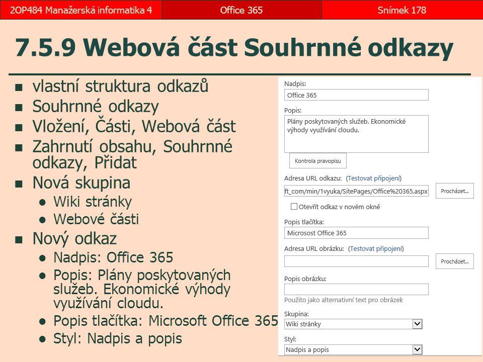 7.5.9 Webová část Souhrnné odkazy vlastní struktura odkazů Souhrnné odkazy Vložení, Části, Webová část Zahrnutí obsahu, Souhrnné odkazy, Přidat Nová skupina Wiki stránky Webové části Nový odkaz Nadpis: Office 365 Popis: Plány poskytovaných služeb.