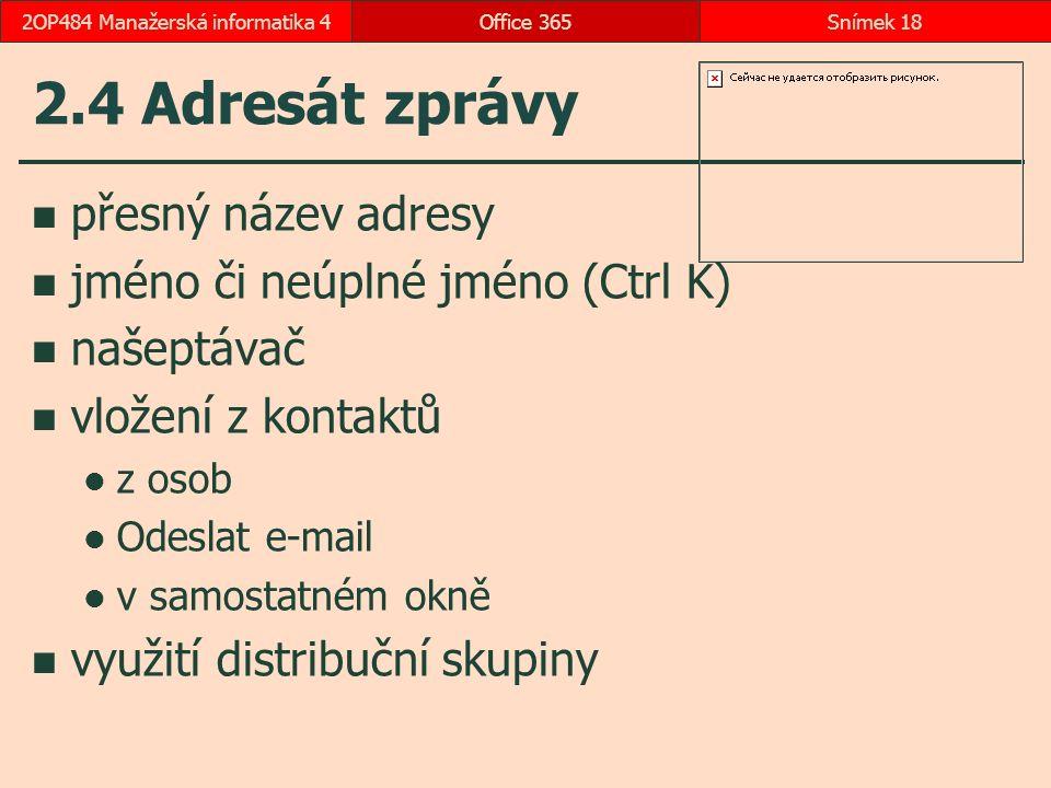 2.4 Adresát zprávy přesný název adresy jméno či neúplné jméno (Ctrl K) našeptávač vložení z kontaktů z osob Odeslat e-mail v samostatném okně využití distribuční skupiny Office 365Snímek 182OP484 Manažerská informatika 4
