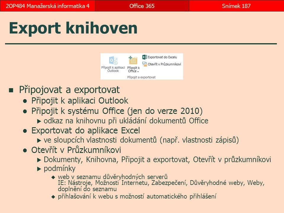 Export knihoven Připojovat a exportovat Připojit k aplikaci Outlook Připojit k systému Office (jen do verze 2010)  odkaz na knihovnu při ukládání dokumentů Office Exportovat do aplikace Excel  ve sloupcích vlastnosti dokumentů (např.