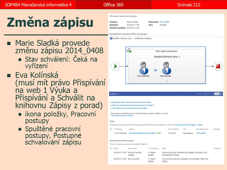 Změna zápisu Marie Sladká provede změnu zápisu 2014_0408 Stav schválení: Čeká na vyřízení Eva Kolínská (musí mít právo Přispívání na web 1 Výuka a Přispívání a Schválit na knihovnu Zápisy z porad) ikona položky, Pracovní postupy Spuštěné pracovní postupy, Postupné schvalování zápisu Office 365Snímek 2122OP484 Manažerská informatika 4