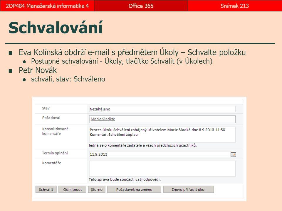 Schvalování Eva Kolínská obdrží e-mail s předmětem Úkoly – Schvalte položku Postupné schvalování - Úkoly, tlačítko Schválit (v Úkolech) Petr Novák schválí, stav: Schváleno Office 365Snímek 2132OP484 Manažerská informatika 4