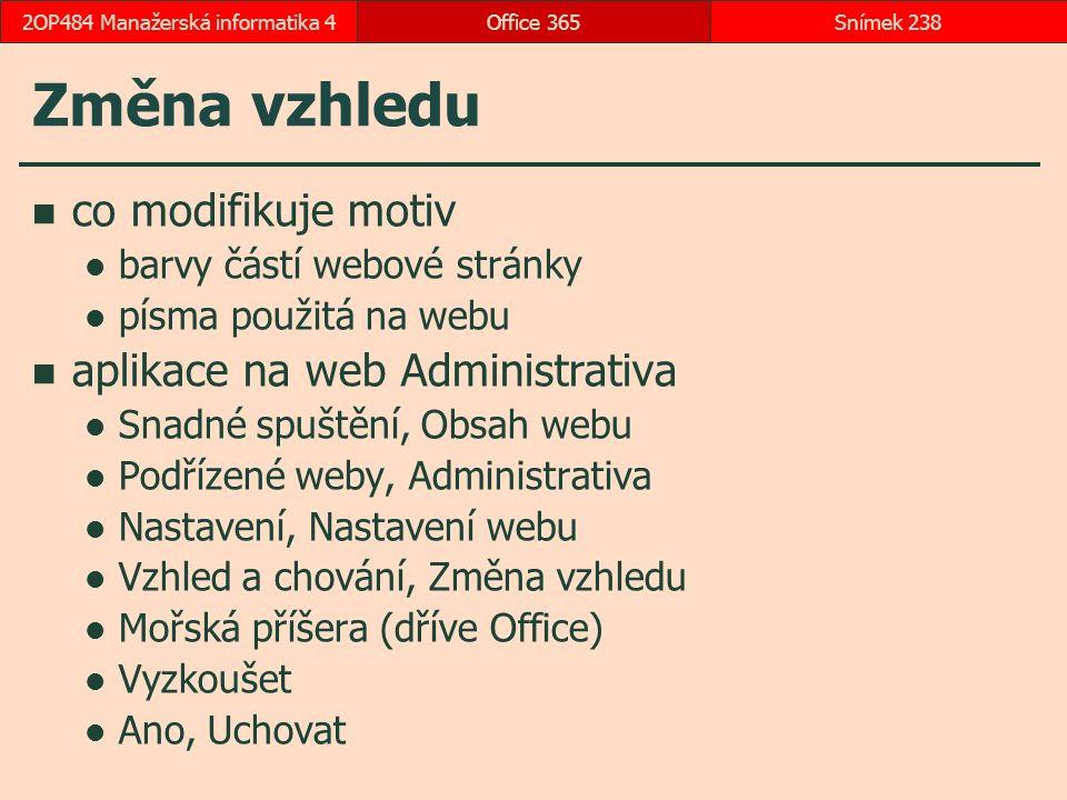 Změna vzhledu co modifikuje motiv barvy částí webové stránky písma použitá na webu aplikace na web Administrativa Snadné spuštění, Obsah webu Podřízené weby, Administrativa Nastavení, Nastavení webu Vzhled a chování, Změna vzhledu Mořská příšera (dříve Office) Vyzkoušet Ano, Uchovat Office 365Snímek 2382OP484 Manažerská informatika 4