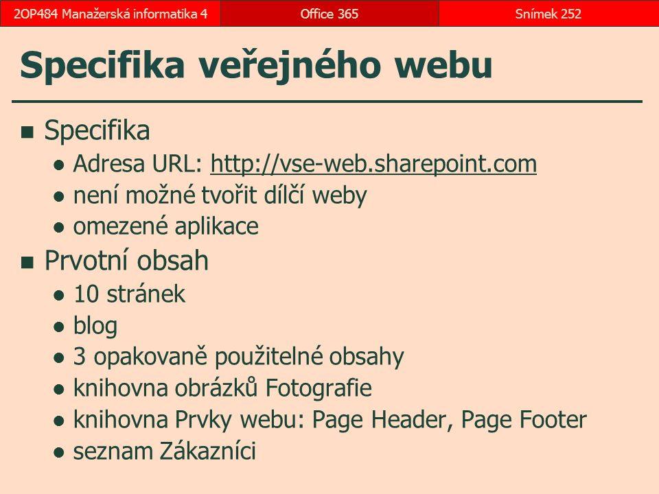 Specifika veřejného webu Specifika Adresa URL: http://vse-web.sharepoint.comhttp://vse-web.sharepoint.com není možné tvořit dílčí weby omezené aplikace Prvotní obsah 10 stránek blog 3 opakovaně použitelné obsahy knihovna obrázků Fotografie knihovna Prvky webu: Page Header, Page Footer seznam Zákazníci Office 365Snímek 2522OP484 Manažerská informatika 4