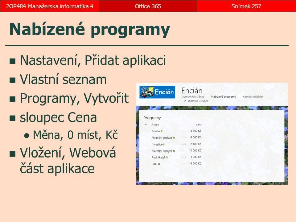 Nabízené programy Nastavení, Přidat aplikaci Vlastní seznam Programy, Vytvořit sloupec Cena Měna, 0 míst, Kč Vložení, Webová část aplikace Office 365Snímek 2572OP484 Manažerská informatika 4