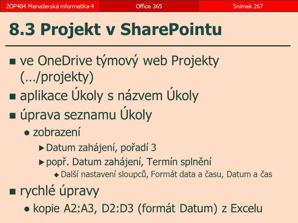 8.3 Projekt v SharePointu ve OneDrive týmový web Projekty (…/projekty) aplikace Úkoly s názvem Úkoly úprava seznamu Úkoly zobrazení  Datum zahájení, pořadí 3  popř.