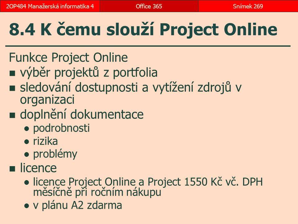 8.4 K čemu slouží Project Online Funkce Project Online výběr projektů z portfolia sledování dostupnosti a vytížení zdrojů v organizaci doplnění dokumentace podrobnosti rizika problémy licence licence Project Online a Project 1550 Kč vč.