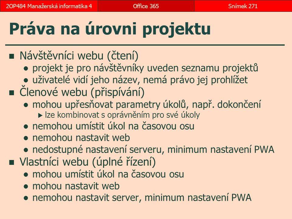 Práva na úrovni projektu Návštěvníci webu (čtení) projekt je pro návštěvníky uveden seznamu projektů uživatelé vidí jeho název, nemá právo jej prohlížet Členové webu (přispívání) mohou upřesňovat parametry úkolů, např.