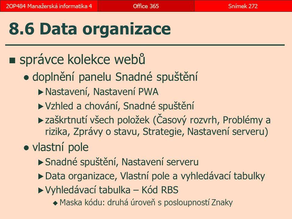 8.6 Data organizace správce kolekce webů doplnění panelu Snadné spuštění  Nastavení, Nastavení PWA  Vzhled a chování, Snadné spuštění  zaškrtnutí všech položek (Časový rozvrh, Problémy a rizika, Zprávy o stavu, Strategie, Nastavení serveru) vlastní pole  Snadné spuštění, Nastavení serveru  Data organizace, Vlastní pole a vyhledávací tabulky  Vyhledávací tabulka – Kód RBS  Maska kódu: druhá úroveň s posloupností Znaky Office 365Snímek 2722OP484 Manažerská informatika 4