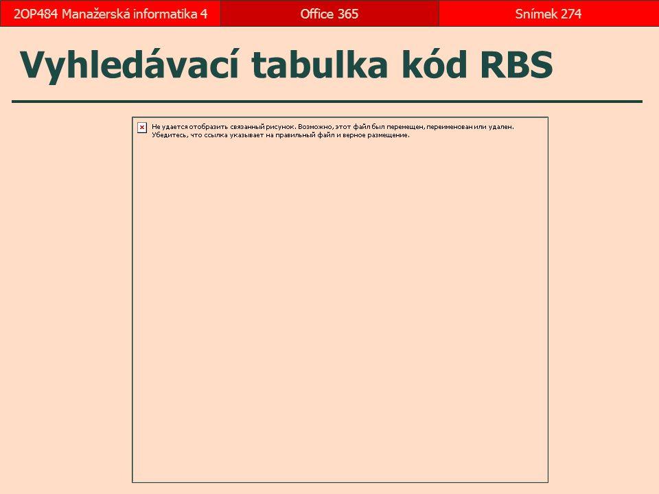 Vyhledávací tabulka kód RBS Office 365Snímek 2742OP484 Manažerská informatika 4