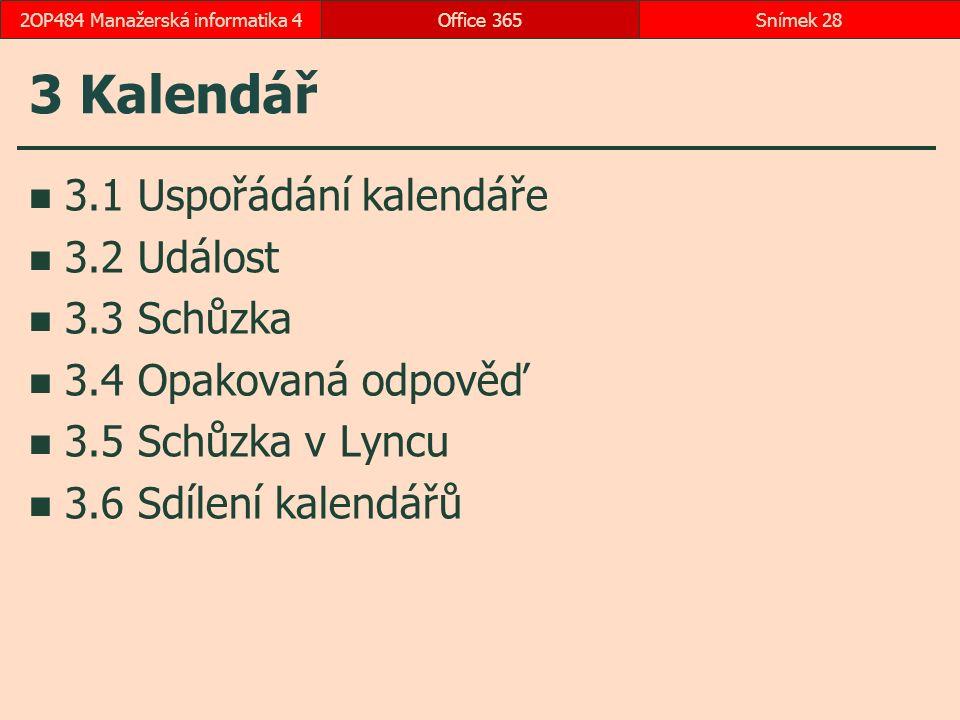3 Kalendář 3.1 Uspořádání kalendáře 3.2 Událost 3.3 Schůzka 3.4 Opakovaná odpověď 3.5 Schůzka v Lyncu 3.6 Sdílení kalendářů Office 365Snímek 282OP484 Manažerská informatika 4