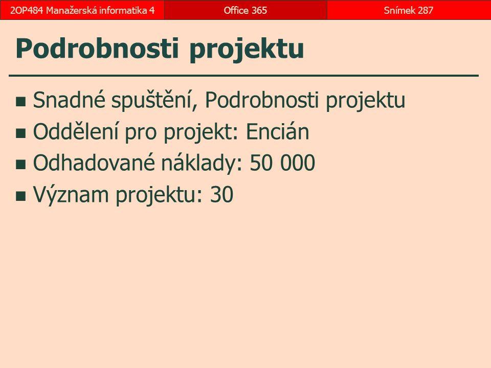 Podrobnosti projektu Snadné spuštění, Podrobnosti projektu Oddělení pro projekt: Encián Odhadované náklady: 50 000 Význam projektu: 30 Office 365Snímek 2872OP484 Manažerská informatika 4