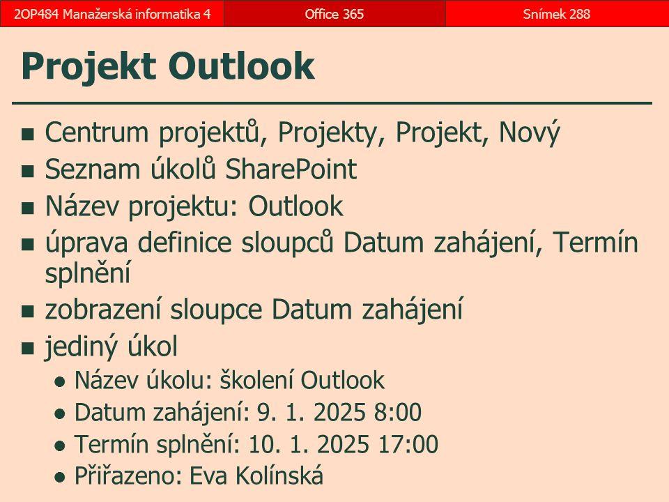 Projekt Outlook Centrum projektů, Projekty, Projekt, Nový Seznam úkolů SharePoint Název projektu: Outlook úprava definice sloupců Datum zahájení, Termín splnění zobrazení sloupce Datum zahájení jediný úkol Název úkolu: školení Outlook Datum zahájení: 9.