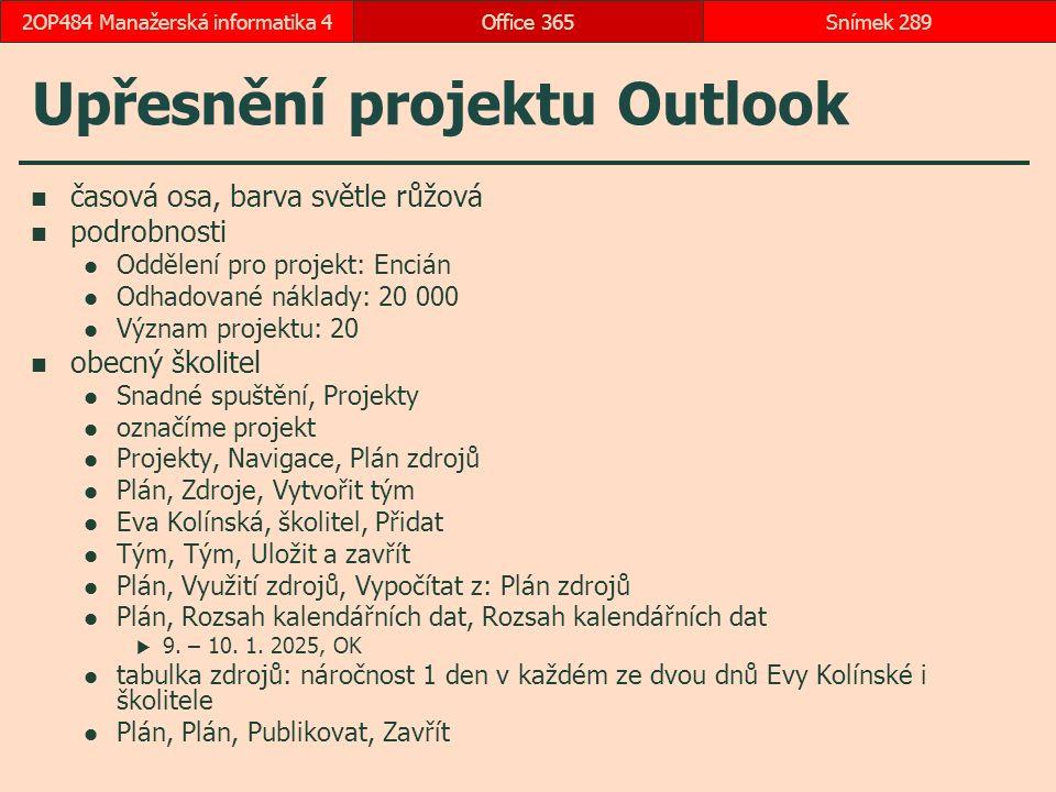 Upřesnění projektu Outlook časová osa, barva světle růžová podrobnosti Oddělení pro projekt: Encián Odhadované náklady: 20 000 Význam projektu: 20 obecný školitel Snadné spuštění, Projekty označíme projekt Projekty, Navigace, Plán zdrojů Plán, Zdroje, Vytvořit tým Eva Kolínská, školitel, Přidat Tým, Tým, Uložit a zavřít Plán, Využití zdrojů, Vypočítat z: Plán zdrojů Plán, Rozsah kalendářních dat, Rozsah kalendářních dat  9.