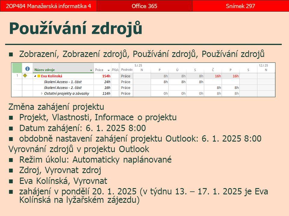 Používání zdrojů Zobrazení, Zobrazení zdrojů, Používání zdrojů, Používání zdrojů Změna zahájení projektu Projekt, Vlastnosti, Informace o projektu Datum zahájení: 6.