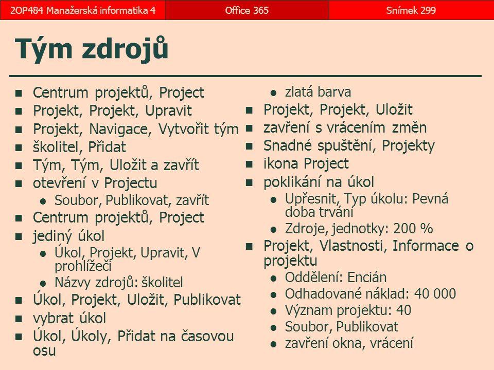 Tým zdrojů Centrum projektů, Project Projekt, Projekt, Upravit Projekt, Navigace, Vytvořit tým školitel, Přidat Tým, Tým, Uložit a zavřít otevření v Projectu Soubor, Publikovat, zavřít Centrum projektů, Project jediný úkol Úkol, Projekt, Upravit, V prohlížeči Názvy zdrojů: školitel Úkol, Projekt, Uložit, Publikovat vybrat úkol Úkol, Úkoly, Přidat na časovou osu zlatá barva Projekt, Projekt, Uložit zavření s vrácením změn Snadné spuštění, Projekty ikona Project poklikání na úkol Upřesnit, Typ úkolu: Pevná doba trvání Zdroje, jednotky: 200 % Projekt, Vlastnosti, Informace o projektu Oddělení: Encián Odhadované náklad: 40 000 Význam projektu: 40 Soubor, Publikovat zavření okna, vrácení Office 365Snímek 2992OP484 Manažerská informatika 4