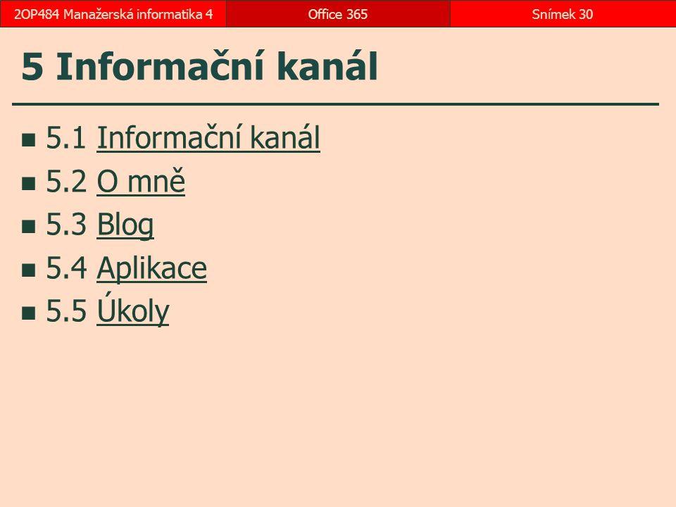 5 Informační kanál 5.1 Informační kanálInformační kanál 5.2 O mněO mně 5.3 BlogBlog 5.4 AplikaceAplikace 5.5 ÚkolyÚkoly Office 365Snímek 302OP484 Manažerská informatika 4