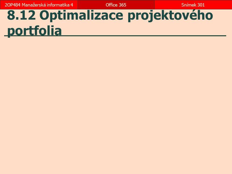 8.12 Optimalizace projektového portfolia Office 365Snímek 3012OP484 Manažerská informatika 4