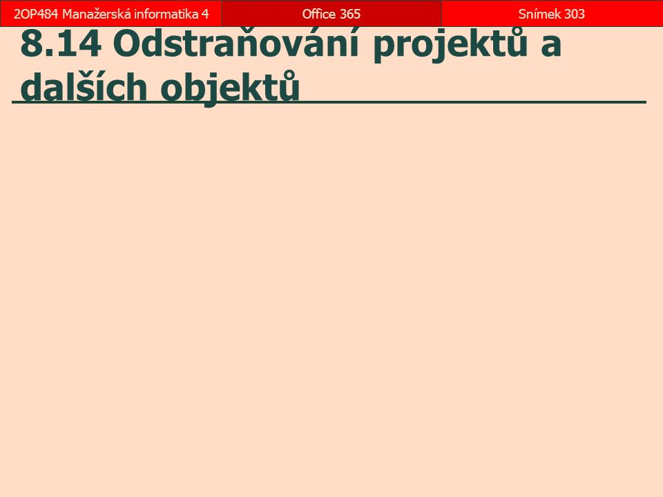 8.14 Odstraňování projektů a dalších objektů Office 365Snímek 3032OP484 Manažerská informatika 4