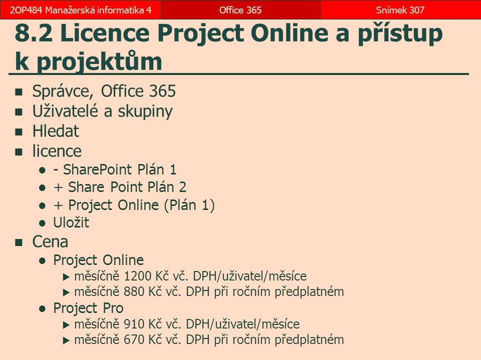8.2 Licence Project Online a přístup k projektům Správce, Office 365 Uživatelé a skupiny Hledat licence - SharePoint Plán 1 + Share Point Plán 2 + Project Online (Plán 1) Uložit Cena Project Online  měsíčně 1200 Kč vč.