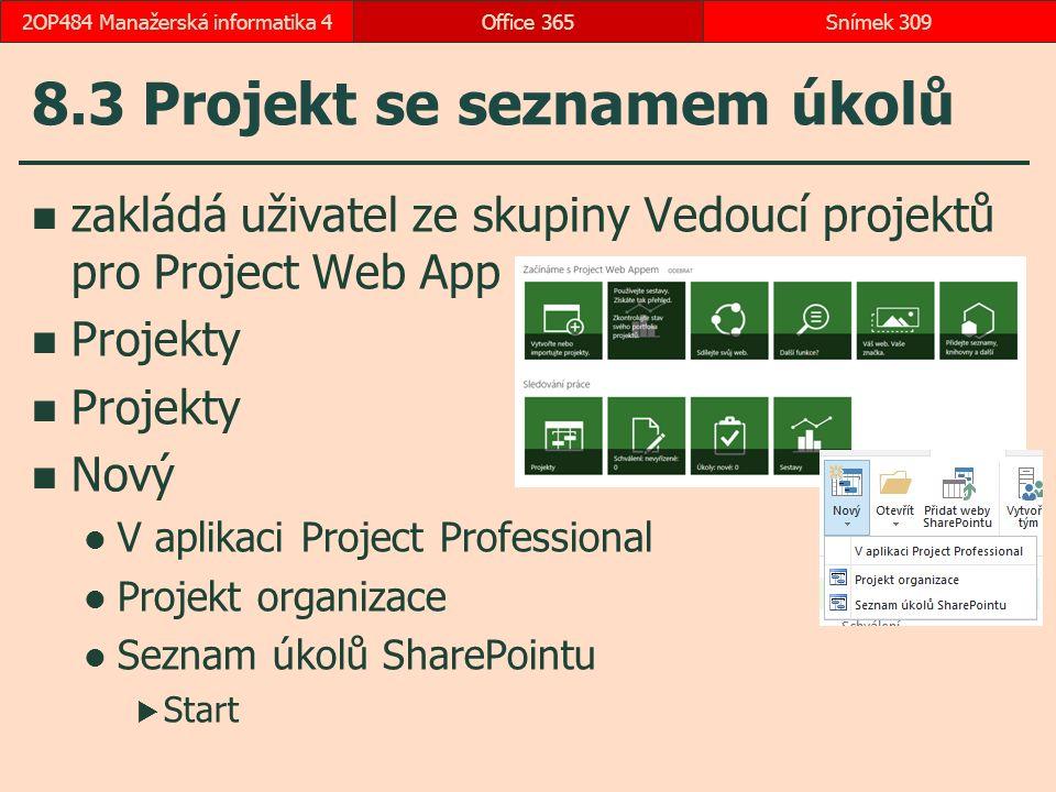 8.3 Projekt se seznamem úkolů Office 365Snímek 3092OP484 Manažerská informatika 4 zakládá uživatel ze skupiny Vedoucí projektů pro Project Web App Projekty Nový V aplikaci Project Professional Projekt organizace Seznam úkolů SharePointu  Start
