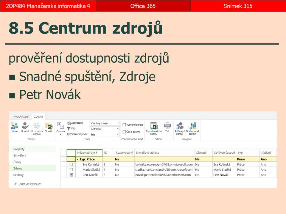 8.5 Centrum zdrojů prověření dostupnosti zdrojů Snadné spuštění, Zdroje Petr Novák Office 365Snímek 3152OP484 Manažerská informatika 4