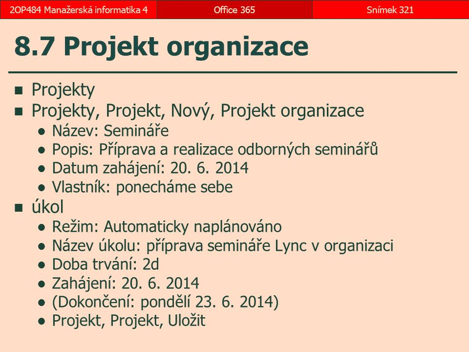 8.7 Projekt organizace Projekty Projekty, Projekt, Nový, Projekt organizace Název: Semináře Popis: Příprava a realizace odborných seminářů Datum zahájení: 20.