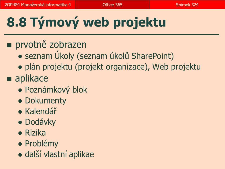 8.8 Týmový web projektu prvotně zobrazen seznam Úkoly (seznam úkolů SharePoint) plán projektu (projekt organizace), Web projektu aplikace Poznámkový blok Dokumenty Kalendář Dodávky Rizika Problémy další vlastní aplikae Office 365Snímek 3242OP484 Manažerská informatika 4