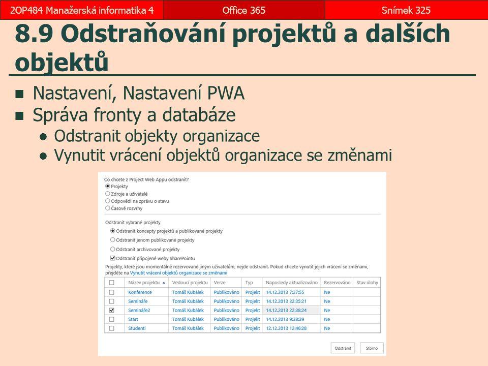 8.9 Odstraňování projektů a dalších objektů Nastavení, Nastavení PWA Správa fronty a databáze Odstranit objekty organizace Vynutit vrácení objektů organizace se změnami Office 365Snímek 3252OP484 Manažerská informatika 4