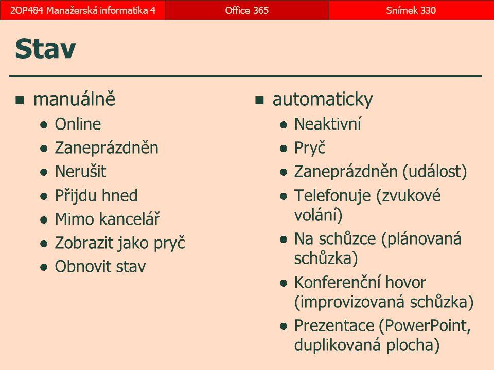 Stav manuálně Online Zaneprázdněn Nerušit Přijdu hned Mimo kancelář Zobrazit jako pryč Obnovit stav automaticky Neaktivní Pryč Zaneprázdněn (událost) Telefonuje (zvukové volání) Na schůzce (plánovaná schůzka) Konferenční hovor (improvizovaná schůzka) Prezentace (PowerPoint, duplikovaná plocha) Office 365Snímek 3302OP484 Manažerská informatika 4