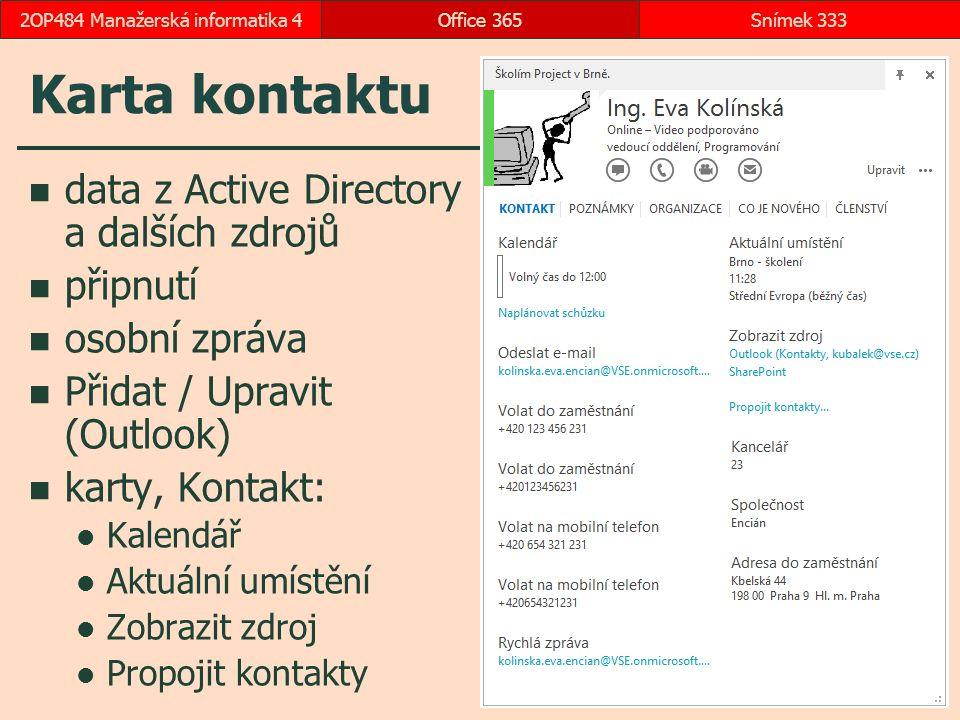 Karta kontaktu Office 365Snímek 3332OP484 Manažerská informatika 4 data z Active Directory a dalších zdrojů připnutí osobní zpráva Přidat / Upravit (Outlook) karty, Kontakt: Kalendář Aktuální umístění Zobrazit zdroj Propojit kontakty