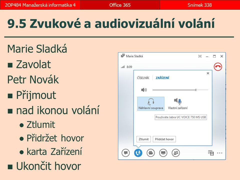 9.5 Zvukové a audiovizuální volání Marie Sladká Zavolat Petr Novák Přijmout nad ikonou volání Ztlumit Přidržet hovor karta Zařízení Ukončit hovor Office 365Snímek 3382OP484 Manažerská informatika 4