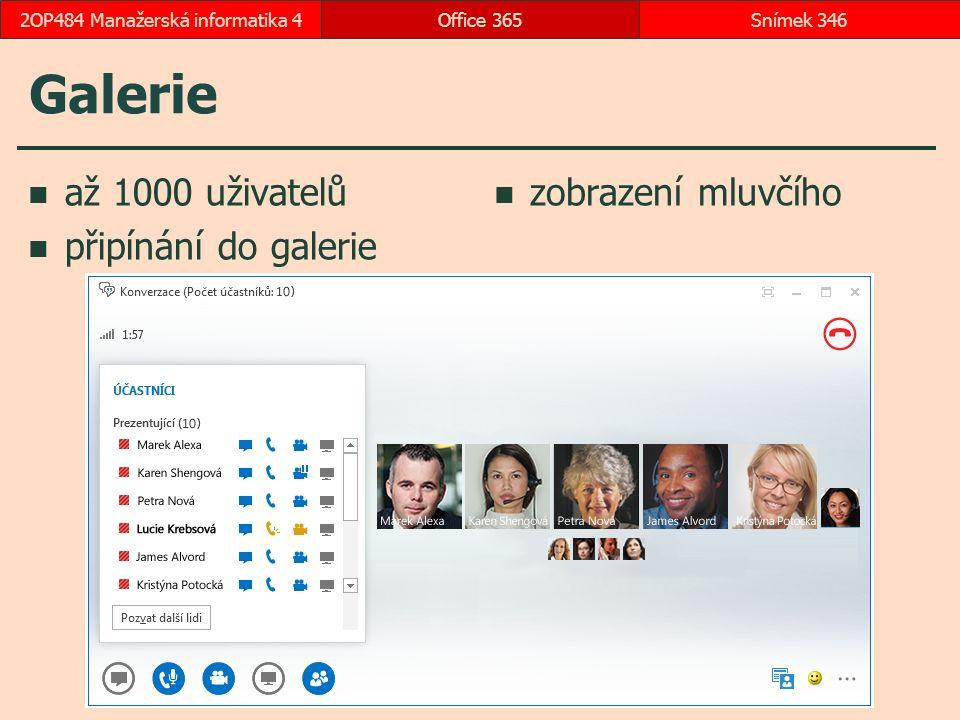 Galerie až 1000 uživatelů připínání do galerie zobrazení mluvčího Office 365Snímek 3462OP484 Manažerská informatika 4