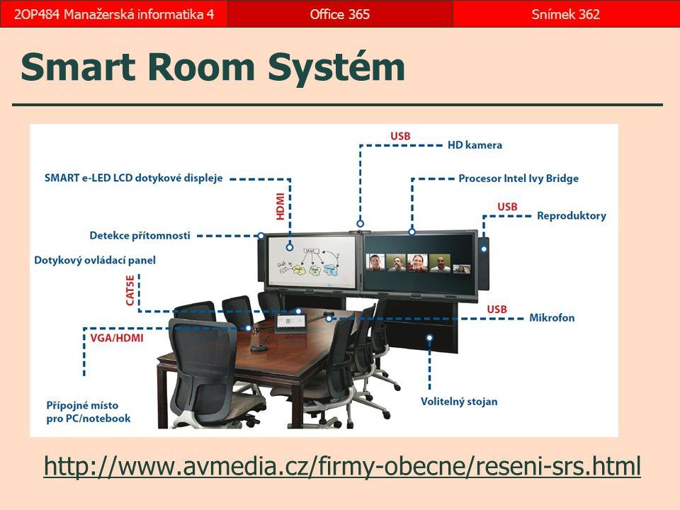 Smart Room Systém http://www.avmedia.cz/firmy-obecne/reseni-srs.html Office 365Snímek 3622OP484 Manažerská informatika 4