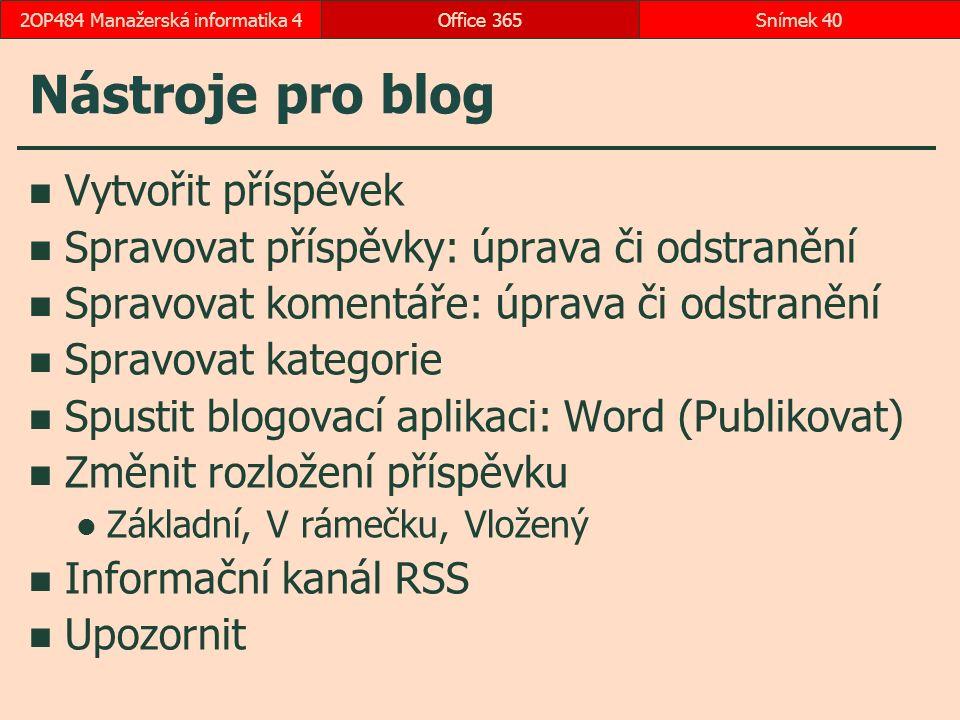 Nástroje pro blog Vytvořit příspěvek Spravovat příspěvky: úprava či odstranění Spravovat komentáře: úprava či odstranění Spravovat kategorie Spustit blogovací aplikaci: Word (Publikovat) Změnit rozložení příspěvku Základní, V rámečku, Vložený Informační kanál RSS Upozornit Office 365Snímek 402OP484 Manažerská informatika 4