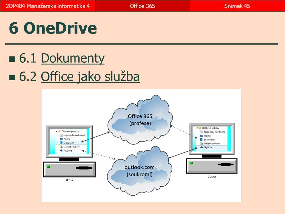 6 OneDrive 6.1 DokumentyDokumenty 6.2 Office jako službaOffice jako služba Office 365Snímek 452OP484 Manažerská informatika 4