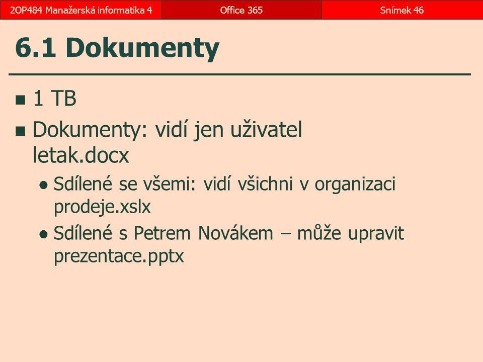 6.1 Dokumenty 1 TB Dokumenty: vidí jen uživatel letak.docx Sdílené se všemi: vidí všichni v organizaci prodeje.xslx Sdílené s Petrem Novákem – může upravit prezentace.pptx Office 365Snímek 462OP484 Manažerská informatika 4