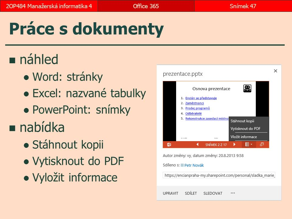 Práce s dokumenty náhled Word: stránky Excel: nazvané tabulky PowerPoint: snímky nabídka Stáhnout kopii Vytisknout do PDF Vyložit informace Office 365Snímek 472OP484 Manažerská informatika 4
