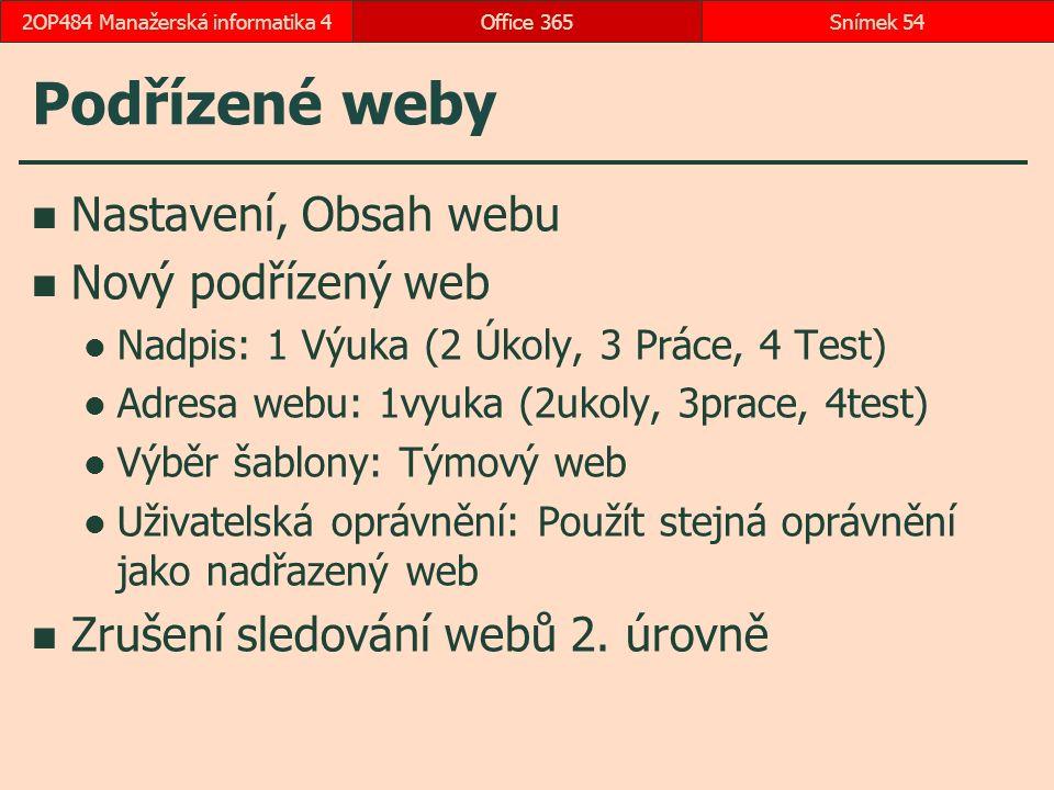 Podřízené weby Nastavení, Obsah webu Nový podřízený web Nadpis: 1 Výuka (2 Úkoly, 3 Práce, 4 Test) Adresa webu: 1vyuka (2ukoly, 3prace, 4test) Výběr šablony: Týmový web Uživatelská oprávnění: Použít stejná oprávnění jako nadřazený web Zrušení sledování webů 2.