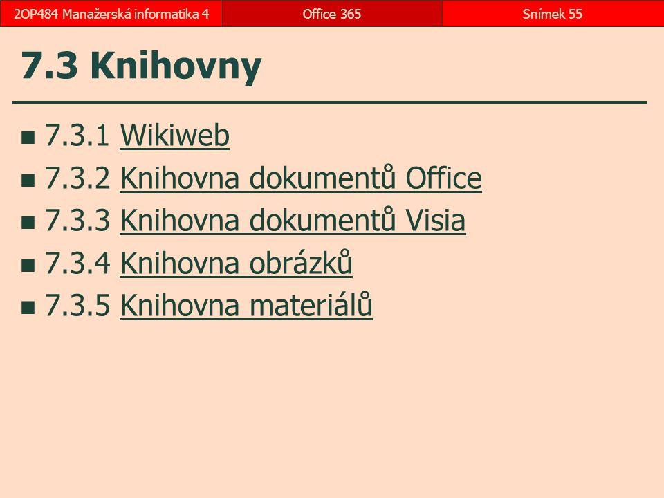 7.3 Knihovny 7.3.1 WikiwebWikiweb 7.3.2 Knihovna dokumentů OfficeKnihovna dokumentů Office 7.3.3 Knihovna dokumentů VisiaKnihovna dokumentů Visia 7.3.4 Knihovna obrázkůKnihovna obrázků 7.3.5 Knihovna materiálůKnihovna materiálů Office 365Snímek 552OP484 Manažerská informatika 4