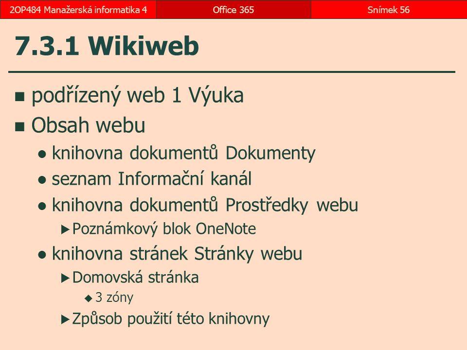 7.3.1 Wikiweb podřízený web 1 Výuka Obsah webu knihovna dokumentů Dokumenty seznam Informační kanál knihovna dokumentů Prostředky webu  Poznámkový blok OneNote knihovna stránek Stránky webu  Domovská stránka  3 zóny  Způsob použití této knihovny Office 365Snímek 562OP484 Manažerská informatika 4