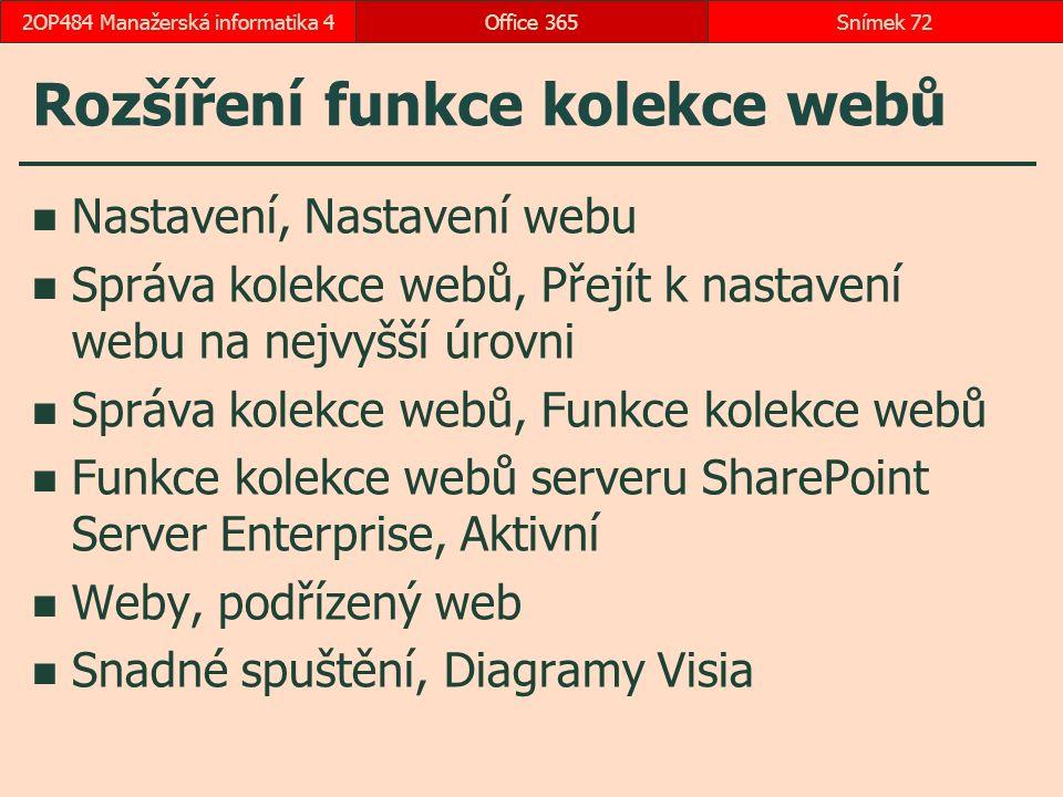 Rozšíření funkce kolekce webů Nastavení, Nastavení webu Správa kolekce webů, Přejít k nastavení webu na nejvyšší úrovni Správa kolekce webů, Funkce kolekce webů Funkce kolekce webů serveru SharePoint Server Enterprise, Aktivní Weby, podřízený web Snadné spuštění, Diagramy Visia Office 365Snímek 722OP484 Manažerská informatika 4