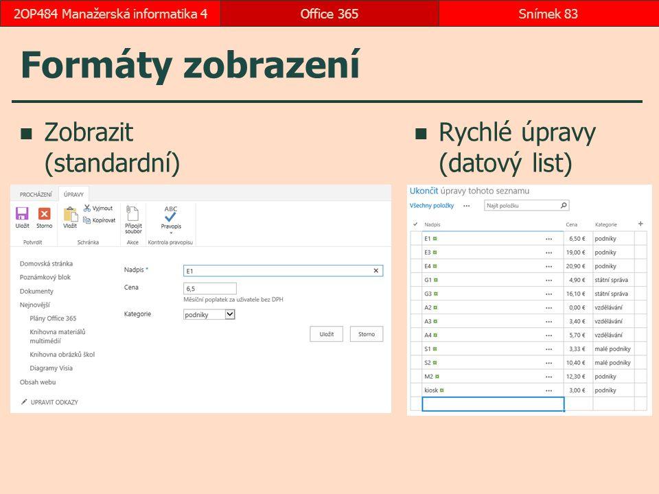 Formáty zobrazení Zobrazit (standardní) Rychlé úpravy (datový list) Office 365Snímek 832OP484 Manažerská informatika 4