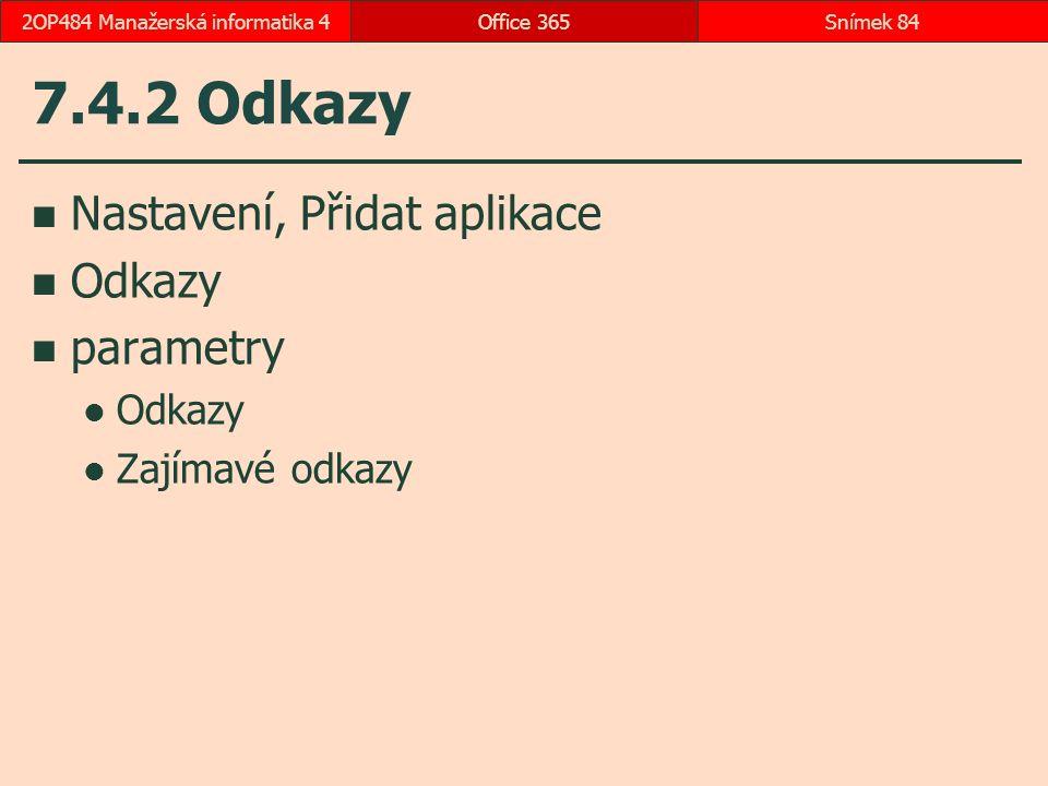 7.4.2 Odkazy Nastavení, Přidat aplikace Odkazy parametry Odkazy Zajímavé odkazy Office 365Snímek 842OP484 Manažerská informatika 4