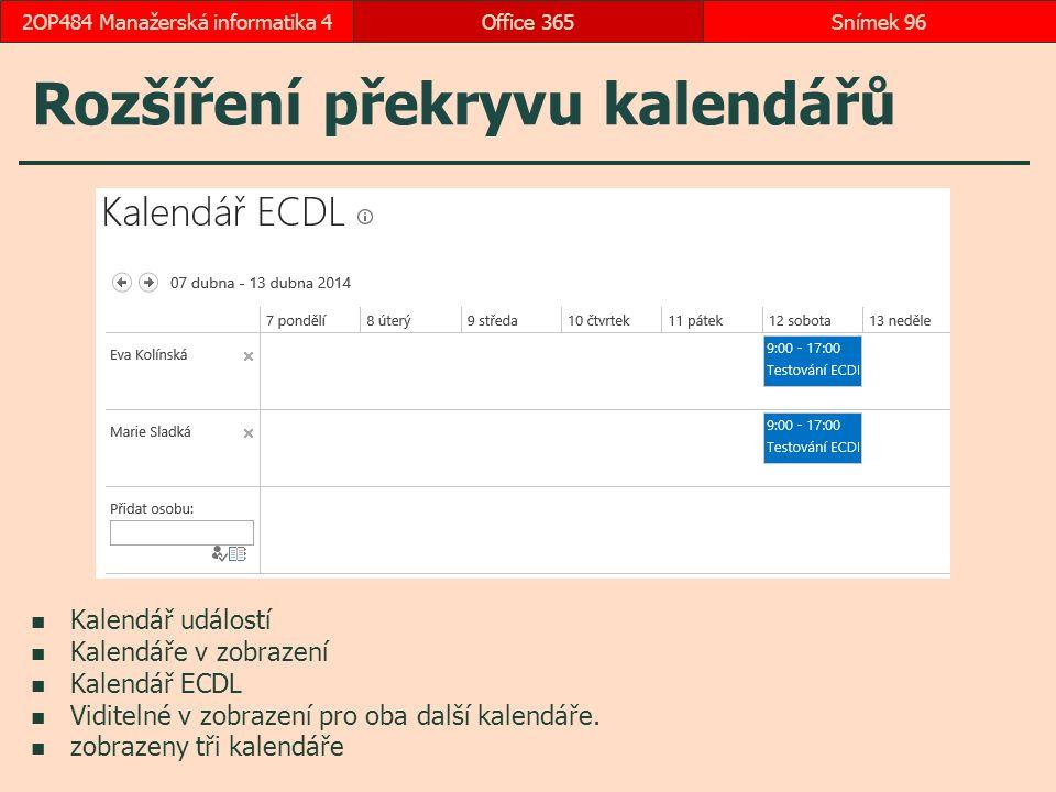 Rozšíření překryvu kalendářů Office 365Snímek 962OP484 Manažerská informatika 4 Kalendář událostí Kalendáře v zobrazení Kalendář ECDL Viditelné v zobrazení pro oba další kalendáře.