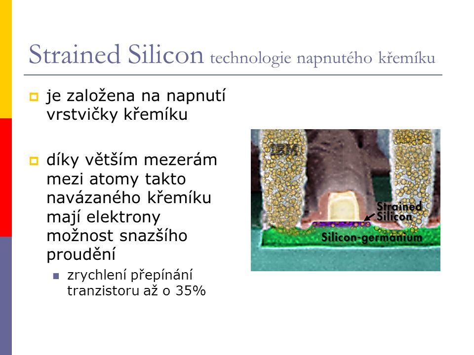 Strained Silicon technologie napnutého křemíku  je založena na napnutí vrstvičky křemíku  díky větším mezerám mezi atomy takto navázaného křemíku mají elektrony možnost snazšího proudění zrychlení přepínání tranzistoru až o 35%