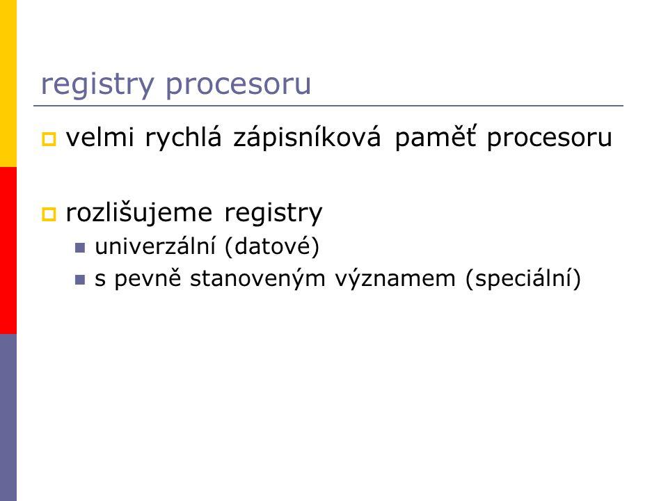  velmi rychlá zápisníková paměť procesoru  rozlišujeme registry univerzální (datové) s pevně stanoveným významem (speciální)