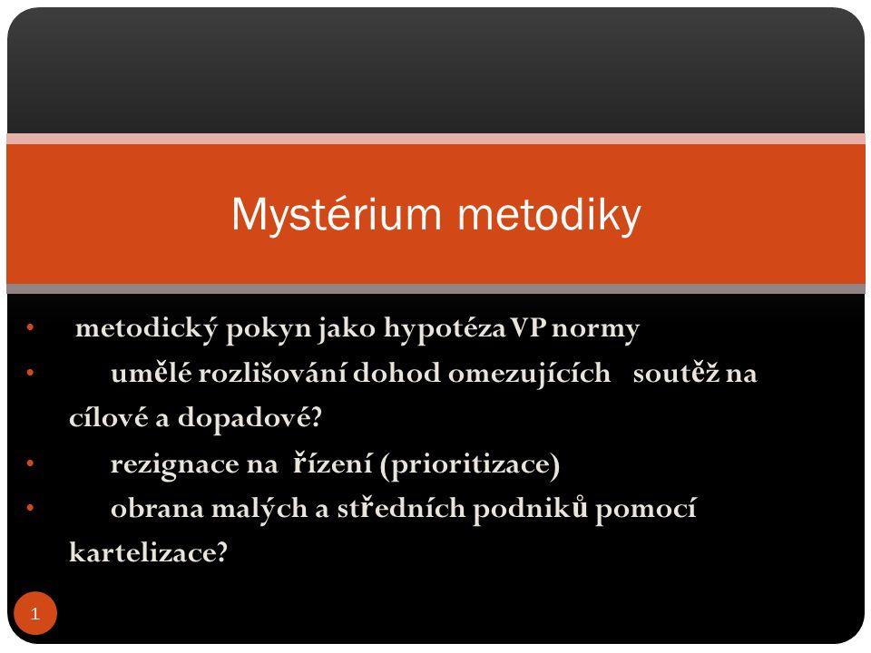 metodický pokyn jako hypotéza VP normy um ě lé rozlišování dohod omezujících sout ě ž na cílové a dopadové? rezignace na ř ízení (prioritizace) obrana