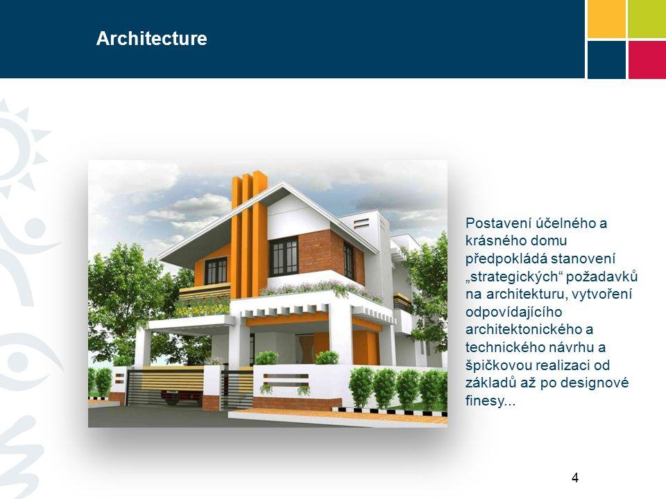 """Architecture Postavení účelného a krásného domu předpokládá stanovení """"strategických požadavků na architekturu, vytvoření odpovídajícího architektonického a technického návrhu a špičkovou realizaci od základů až po designové finesy..."""