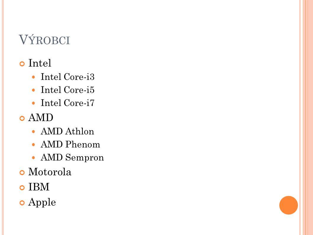 V ÝROBCI Intel Intel Core-i3 Intel Core-i5 Intel Core-i7 AMD AMD Athlon AMD Phenom AMD Sempron Motorola IBM Apple