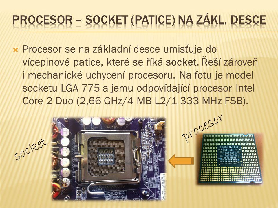  Procesor se na základní desce umisťuje do vícepinové patice, které se říká socket.